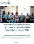 Residential Substance Abuse And Mental Health Facilities Global Market Report 2018 PowerPoint PPT Presentation