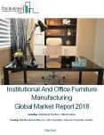 Institutional And Office Furniture Manufacturing Global Market Report 2018 PowerPoint PPT Presentation