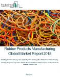 Rubber Products Manufacturing Global Market Report 2018 PowerPoint PPT Presentation