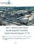 Ethyl Alcohol And Other Basic Organic Chemical Global Market Report 2018 PowerPoint PPT Presentation
