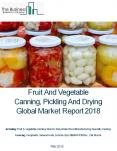 Fruit And Vegetable Canning, Pickling, And Drying Global Market Report 2018 PowerPoint PPT Presentation
