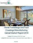 Home Furnishings And Floor Coverings Manufacturing Global Market Report 2018 PowerPoint PPT Presentation