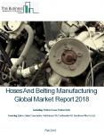 Hoses And Belting Manufacturing Global Market Report 2018 PowerPoint PPT Presentation