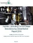 Asphalt, Lubricating Oil And Grease Manufacturing Global Market Report 2018 PowerPoint PPT Presentation