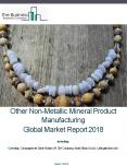 Other Non-Metallic Mineral Product Manufacturing Global Market Report 2018 PowerPoint PPT Presentation