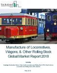 Manufacture of Locomotives, Wagons, And Other Rolling Stock Global Market Report 2018 PowerPoint PPT Presentation