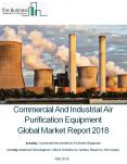 Commercial And Industrial Air Purification Equipment Global Market Report 2018 (1) PowerPoint PPT Presentation