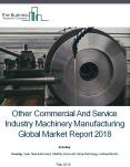 Other Commercial And Service Industry Machinery Manufacturing Global Market Report 2018 PowerPoint PPT Presentation