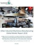 Other Industrial Machinery Manufacturing Global Market Report 2018 PowerPoint PPT Presentation