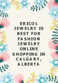 Ericol Jewelry is best for fashion jewelry online shopping in Calgary, Alberta