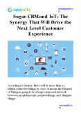 Sugar CRM and IoT: The Synergy That Will Drive the Next Level Customer Experience PowerPoint PPT Presentation