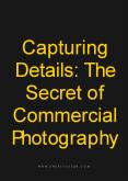 Capturing Details: The Secret of Commercial Photography PowerPoint PPT Presentation