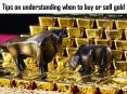 Tips on understanding when to buy or sell gold