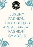 Luxury Fashion Accessories Are All Great Fashion Symbols PowerPoint PPT Presentation