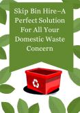 Skip Bin Hire – A Perfect Solution For All Your Domestic Waste Concern PowerPoint PPT Presentation