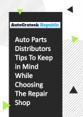 Auto Parts Distributors Tips To Keep in Mind While Choosing The Repair Shop PowerPoint PPT Presentation
