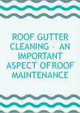 Roof Gutter Cleaning – An Important Aspect of Roof Maintenance PowerPoint PPT Presentation