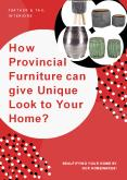 How Provincial Furniture can give Unique Look to Your Home PowerPoint PPT Presentation