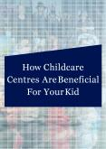 How Childcare Centres Are Beneficial For Your Kid PowerPoint PPT Presentation