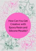 How Can You Get Creative with Epoxy Resin and Silicone Moulds? PowerPoint PPT Presentation