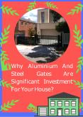 Why Aluminium And Steel Gates Are Significant Investment For Your House? PowerPoint PPT Presentation