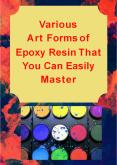 Various Art Forms of Epoxy Resin That You Can Easily Master PowerPoint PPT Presentation