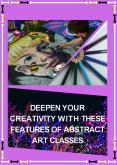 Deepen Your Creativity with These Features of Abstract Art Classes PowerPoint PPT Presentation