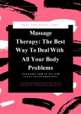 Massage Therapy: The Best Way To Deal With All Your Body Problems PowerPoint PPT Presentation