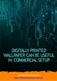 Digitally Printed Wallpaper can be useful in Commercial Setup PowerPoint PPT Presentation