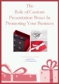 The Role of Custom Presentation Boxes In Promoting Your Business PowerPoint PPT Presentation
