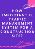 How Important Is Traffic Management System for a Construction Site? PowerPoint PPT Presentation