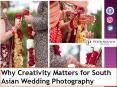 Why Creativity Matters for South Asian Wedding Photography PowerPoint PPT Presentation