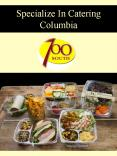 Specialize In Catering Columbia PowerPoint PPT Presentation