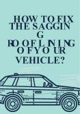How to Fix the Sagging Roof Lining of Your Vehicle? PowerPoint PPT Presentation