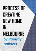 Process of Creating New Home in Melbourne by Ramsay Builders PowerPoint PPT Presentation