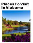 Amazing Places To Visit In Alabama PowerPoint PPT Presentation