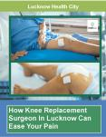 How Knee Replacement Surgeon In Lucknow Can Ease Your Pain PowerPoint PPT Presentation