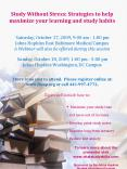 Study Without Stress: Strategies to help maximize your learning and study habits  Saturday, October 17, 2009, 9:00 am - 1:00 pm Johns Hopkins East Baltimore Medical Campus A Webinar will also be offered during this session  Sunday, October 18, 2009, PowerPoint PPT Presentation