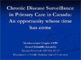 Chronic Disease Surveillance in Primary Care in Canada: An opportunity whose time has come PowerPoint PPT Presentation