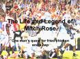 The Life and Legend of Mitch Rose PowerPoint PPT Presentation