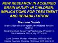 NEW RESEARCH IN ACQUIRED BRAIN INJURY IN CHILDREN: IMPLICATIONS FOR TREATMENT AND REHABILITATION PowerPoint PPT Presentation