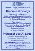 The Lee A. Segel Memorial Prize in                                Theoretical Biology Awarded by the Faculty of Mathematics and Computer Science for research in Mathematical Sciences applied to Biological Systems PowerPoint PPT Presentation