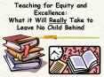Teaching for Equity and Excellence: What it Will Really Take to Leave No Child Behind PowerPoint PPT Presentation