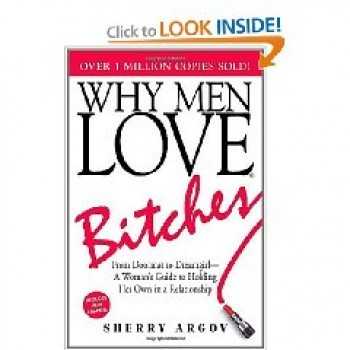 - Why Men Love Bitches: From Doormat to Dreamgirl - A Woman's Guide to Holding Her Own in a Relationship