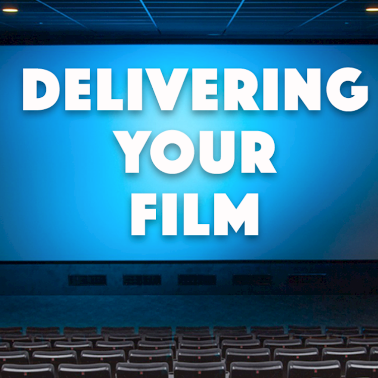 How to Deliver Your Film with Tips and Tricks that Actually Work