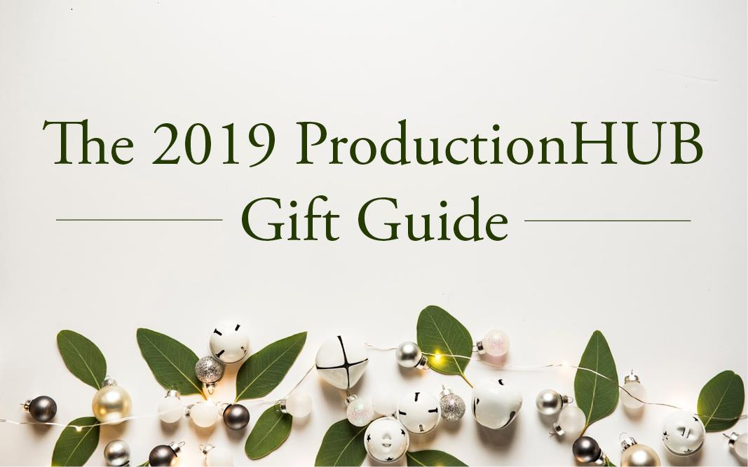 The 2019 ProductionHUB Gift Guide