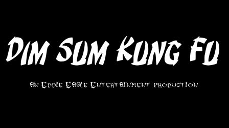 Eddie Eagle Entertainment Presents: Dim Sum Kung Fu