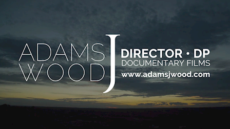 Adams J. Wood - Director, DP, Documentary Films