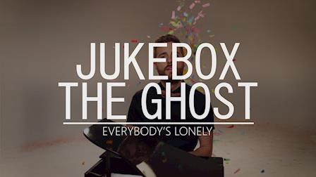 Jukebox The Ghost - Everybody's Lonely