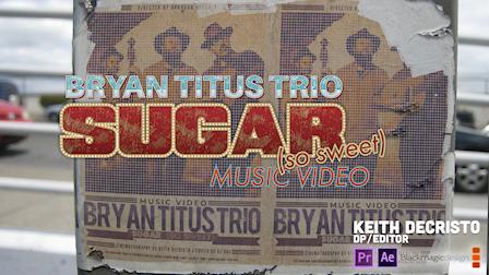 EDITOR/CAMERA: SUGAR(SO SWEET) - The Bryan Titus Trio